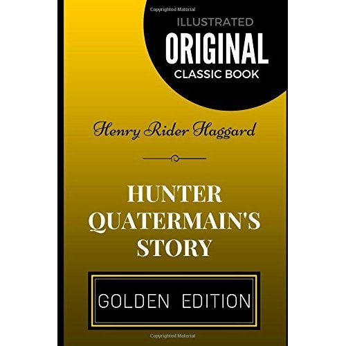 Hunter Quatermain's Story: By Henry Rider Haggard - Illustrated