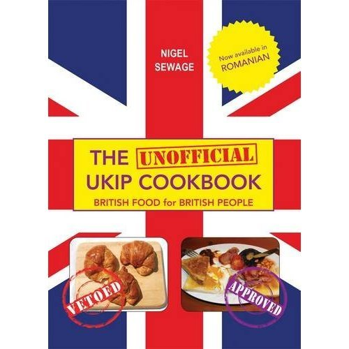 The (Unofficial) UKIP Cookbook: British Food for British People