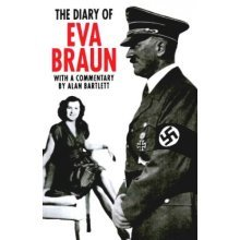 The Diary of Eva Braun: With a Commentary by Alan Bartlett
