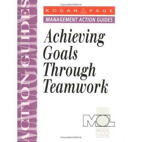 Achieving Goals Through Teamwork (Management Action Guides)