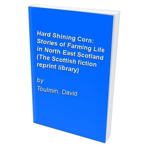 Hard Shining Corn: Stories of Farming Life in North East Scotland (The Scottish fiction reprint library)