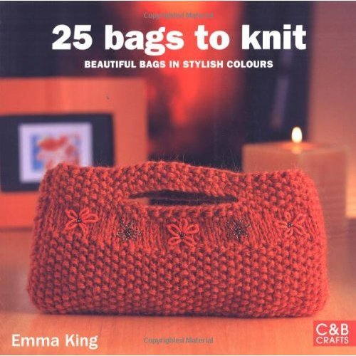 25 Bags to Knit: Beautiful Bags in Stylish Colours