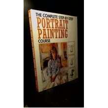 The Complete Step-by-step Portrait Painting Course