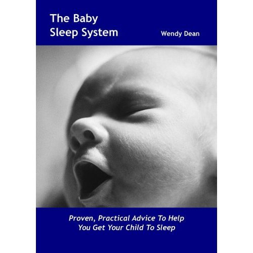 The Baby Sleep System: Proven, Practical Advice to Help You Get Your Child to Sleep
