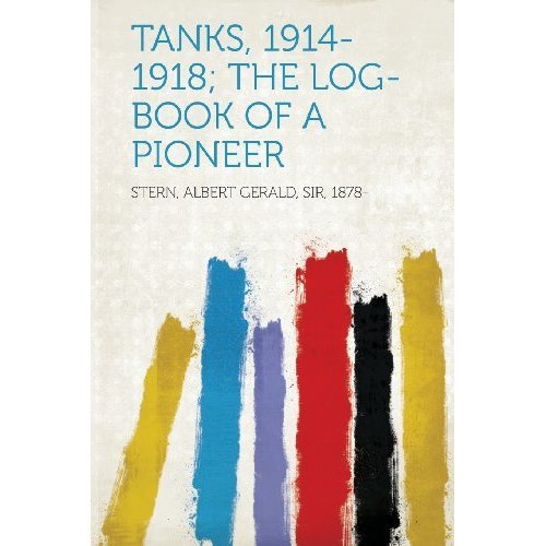 Tanks, 1914-1918; The Log-Book of a Pioneer
