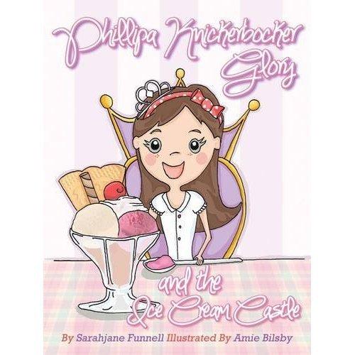 Phillipa Knickerbocker Glory and the Ice Cream Castle