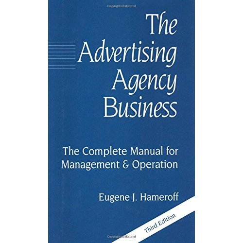 The Advertising Agency Business: The Complete Manual for Management and Operation (Marketing/Sales/Advertising & Promotion)