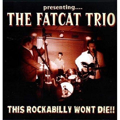 Fat Cat Trio - This Rockabilly WonT Die [CD]