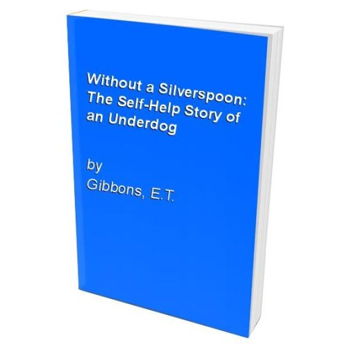 Without a Silverspoon: The Self-Help Story of an Underdog
