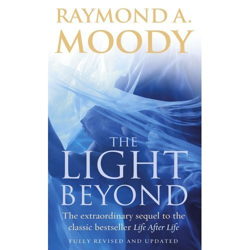 "The Light Beyond: The extraordinary sequel to the classic Life After Life: The Extraordinary Sequel to the Classic Bestseller ""Life After Life"""