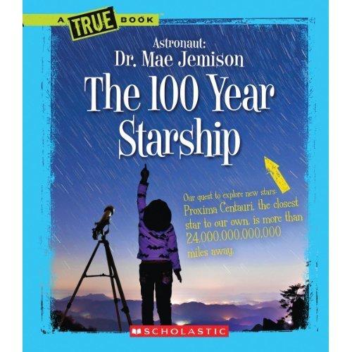 The 100 Year Starship (True Books: Dr. Mae Jemison and 100 Year Starship)