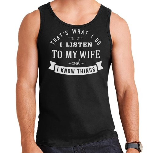 I Listen To My Wife And Know Things Men's Vest