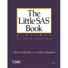 The Little SAS Book: A Primer, Second Edition