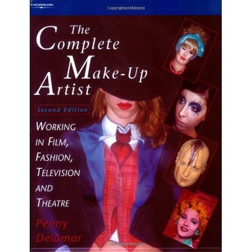 The Complete Make Up Artist: Working in Film, Fashion, Television and Theatre