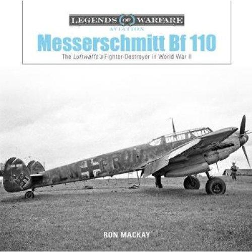 Messerschmitt Bf 110: The Luftwaffe's Fighter Destroyer in World War II