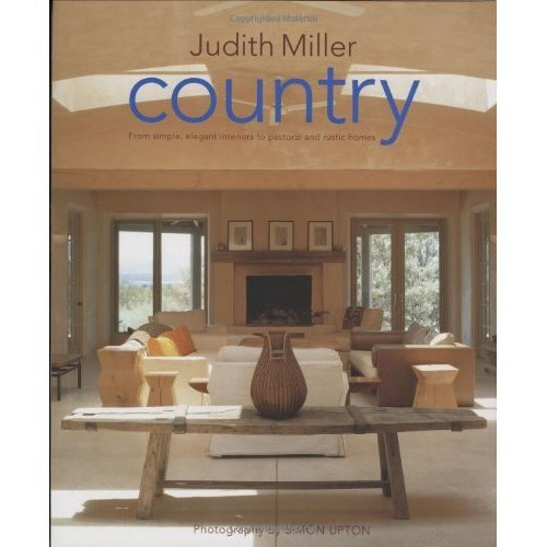 Country: From Simple, Elegant Interiors to Pastoral and Rustic Homes: From Traditional American to Rustic French and Modern Scandinavian - The Com...