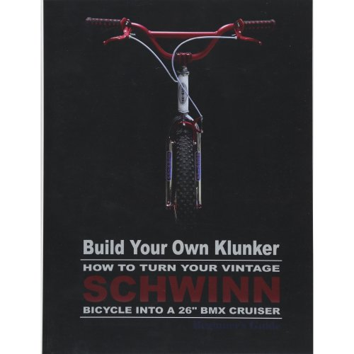 "Build Your Own Klunker Turn Your Vintage Schwinn Bicycle into a 26"" BMX Cruiser"
